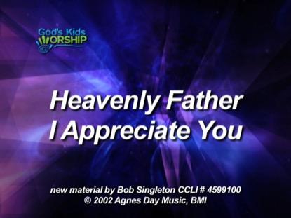 HEAVENLY FATHER, I APPRECIATE YOU