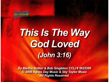 THIS IS THE WAY GOD LOVED JOHN 3 16