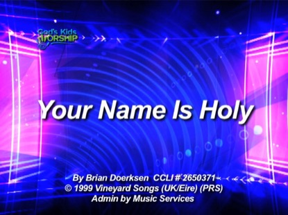 YOUR NAME IS HOLY