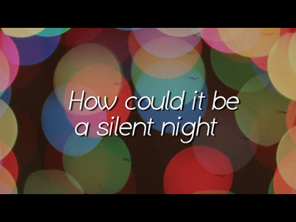HOW COULD IT BE A SILENT NIGHT