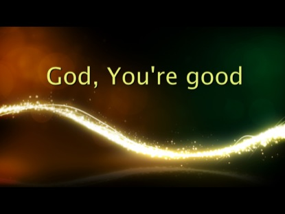 GOD, YOU'RE GOOD