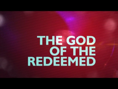 GOD OF THE REDEEMED