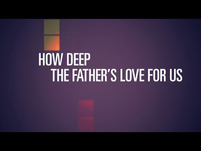 HOW DEEP THE FATHER'S LOVE