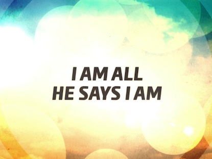 All He Says I Am Video Worship Song Track With Lyrics