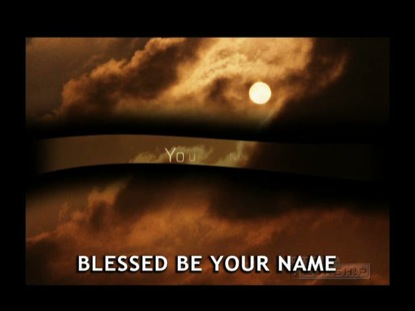 Blessed Be Your Name Video Worship Song Track with Lyrics | Robin Mark | Preaching Today Media