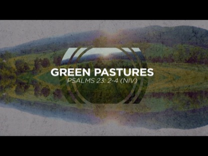 Green Pastures Video Worship Song Track with Lyrics | David Baloche | Preaching Today Media