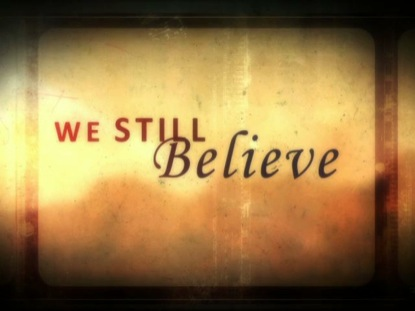 WE STILL BELIEVE