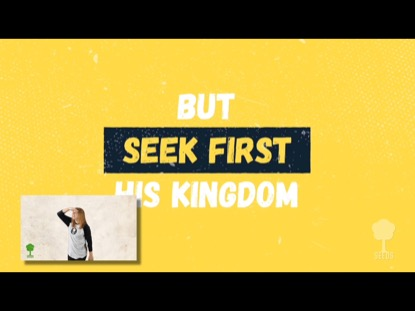 SEEK FIRST (MATTHEW 6:31-34): HAND MOTIONS