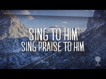 SING PRAISE TO HIM