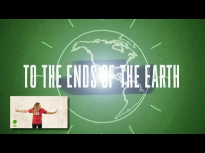 TO THE ENDS OF THE EARTH (HAND MOTIONS)