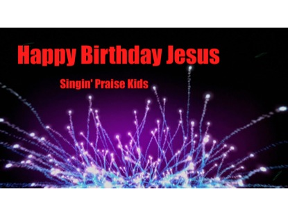 Happy Birthday Jesus Singin Praise Kids Song Tracks
