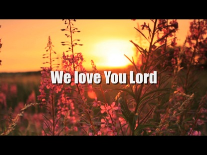 WE LOVE YOU LORD