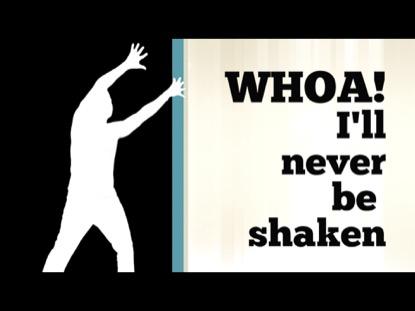 NEVER BE SHAKEN