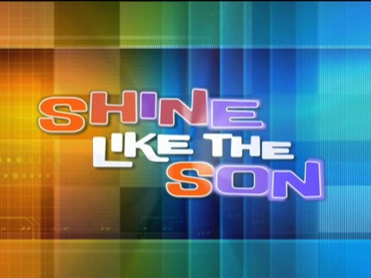 SHINE LIKE THE SON