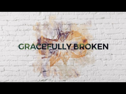 Gracefully Broken Video Worship Song Track with Lyrics