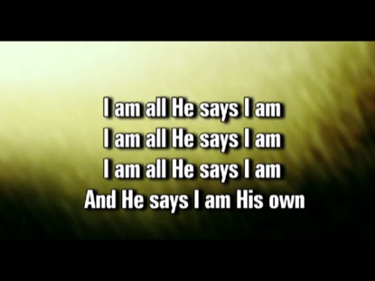 ALL HE SAYS I AM