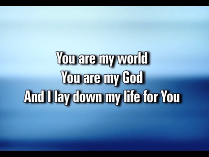You Are My World Video Worship Song Track With Lyrics Worshipteam