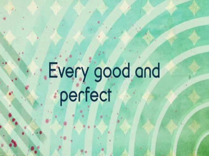 EVERY GOOD AND PERFECT THING