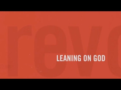 REVOLUTIONARY PARENTING 8: LEANING ON GOD