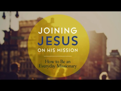 JOINING JESUS ON HIS MISSION : SESSION 9