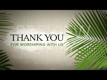 PALM SUNDAY THANK YOU STILL