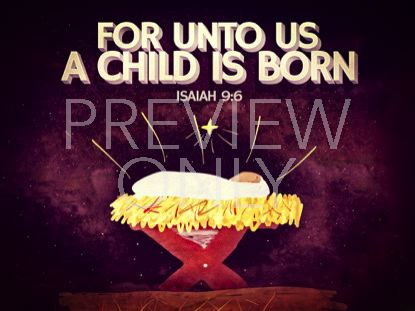 UNTO US A CHILD IS BORN (ISAIAH 9 6)