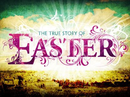 TRUE STORY OF EASTER