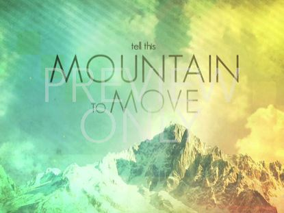 TELL THIS MOUNTAIN TO MOVE SERMON TITLE