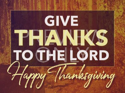 GIVE THANKS THANKSGIVING STILL