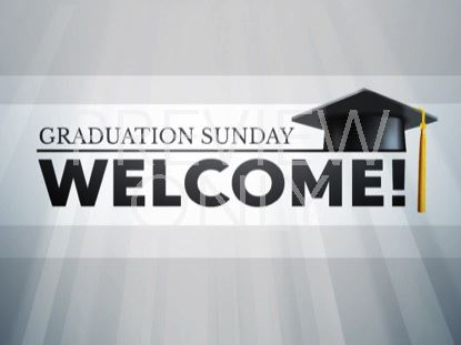 GRADUATION SUNDAY WELCOME STILL